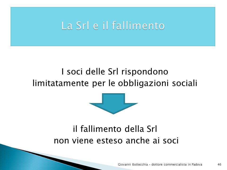 La Srl e il fallimento I soci delle Srl rispondono limitatamente per le obbligazioni sociali il fallimento della Srl non viene esteso anche ai soci