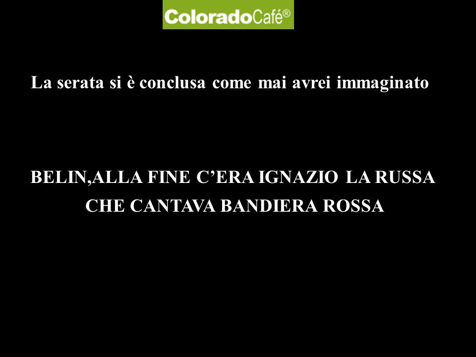 BELIN,ALLA FINE C'ERA IGNAZIO LA RUSSA CHE CANTAVA BANDIERA ROSSA