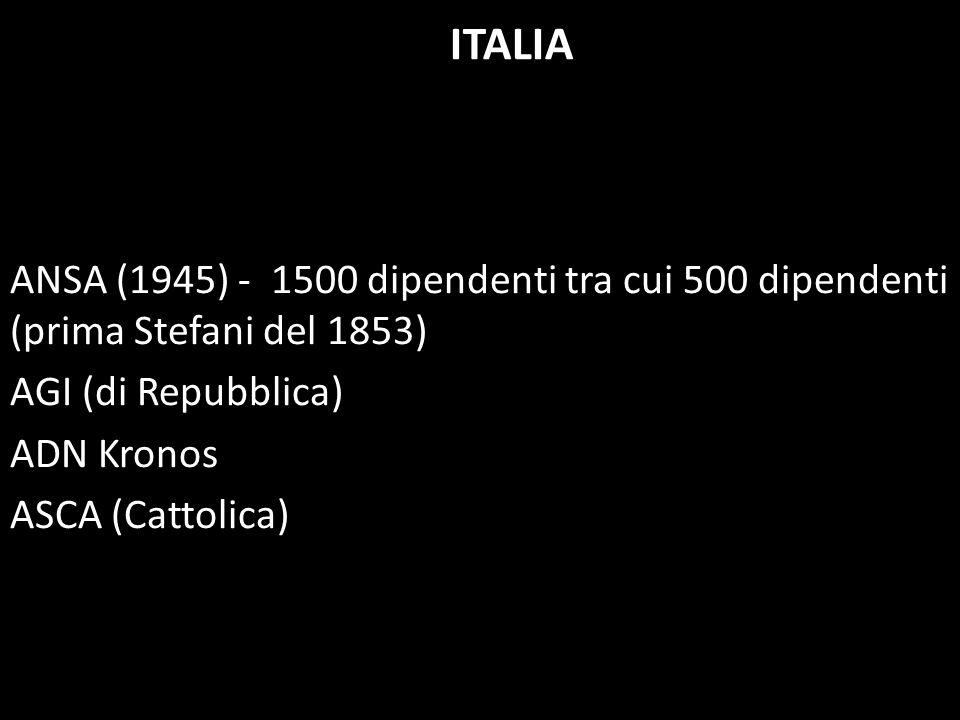 ITALIA ANSA (1945) - 1500 dipendenti tra cui 500 dipendenti (prima Stefani del 1853) AGI (di Repubblica) ADN Kronos ASCA (Cattolica)