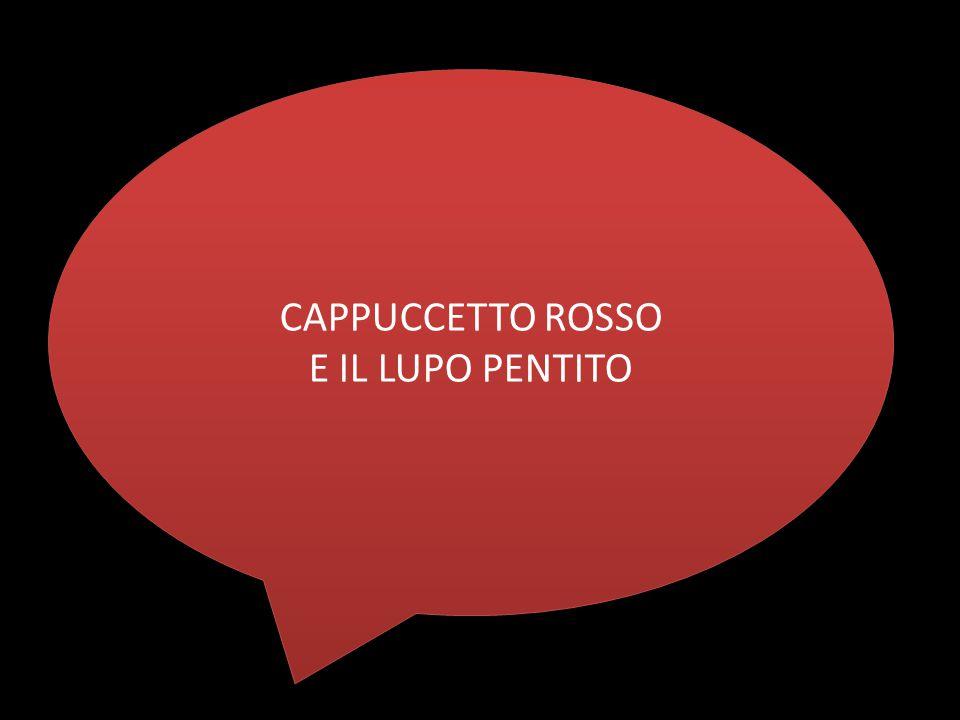 CAPPUCCETTO ROSSO E IL LUPO PENTITO