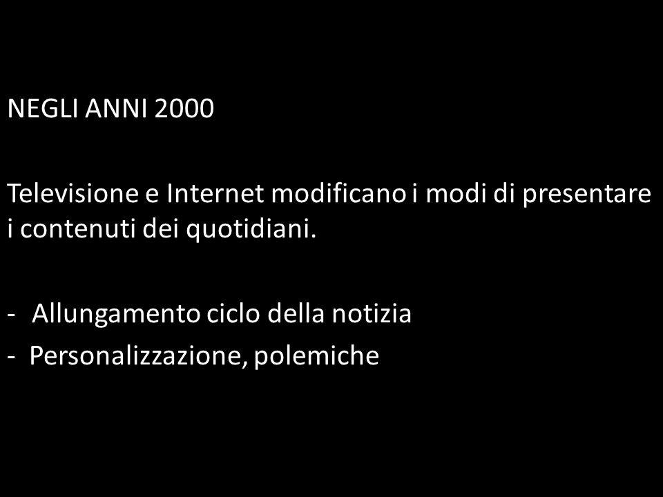 NEGLI ANNI 2000 Televisione e Internet modificano i modi di presentare i contenuti dei quotidiani. Allungamento ciclo della notizia.