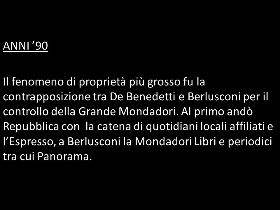 ANNI '90 Il fenomeno di proprietà più grosso fu la contrapposizione tra De Benedetti e Berlusconi per il controllo della Grande Mondadori.