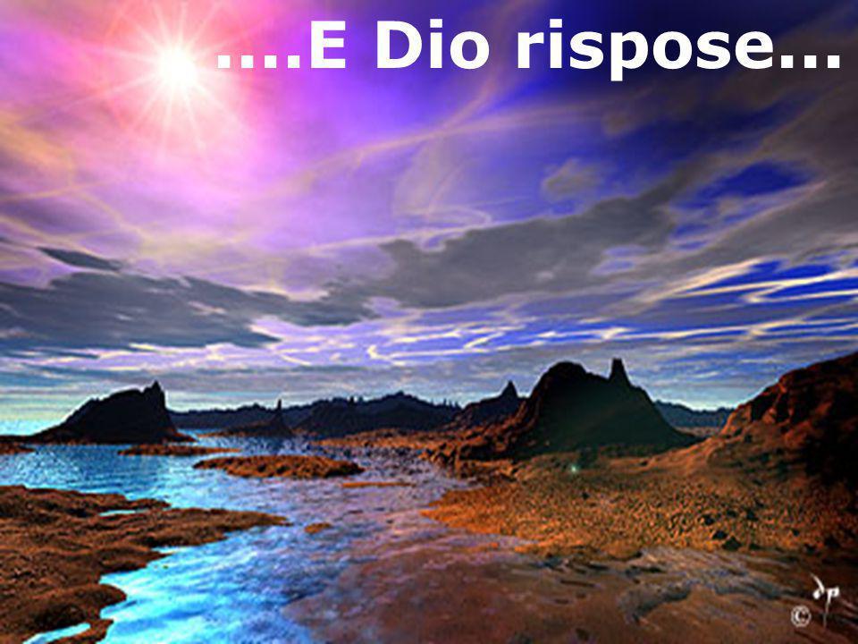 ....E Dio rispose...