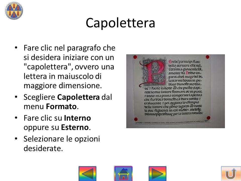 Capolettera Fare clic nel paragrafo che si desidera iniziare con un capolettera , ovvero una lettera in maiuscolo di maggiore dimensione.