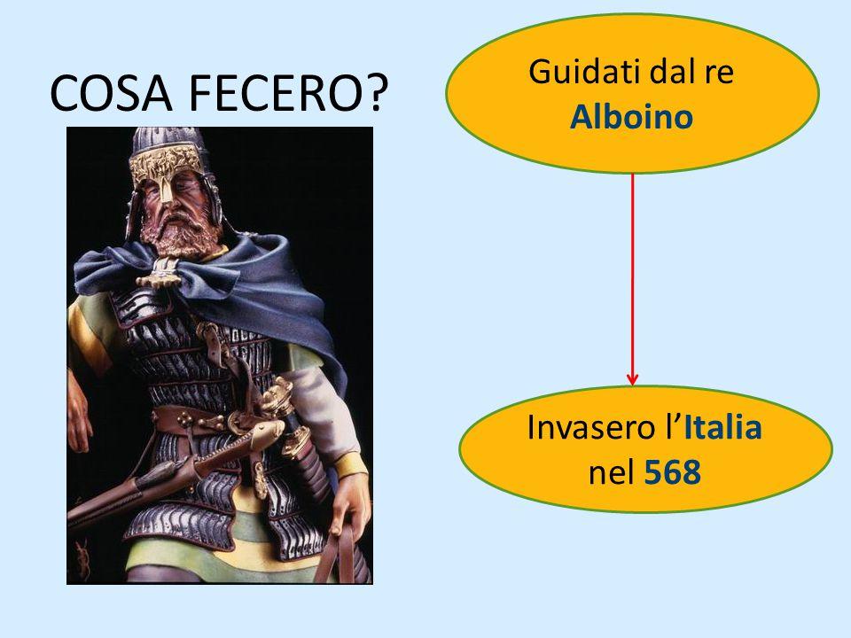 Guidati dal re Alboino COSA FECERO Invasero l'Italia nel 568