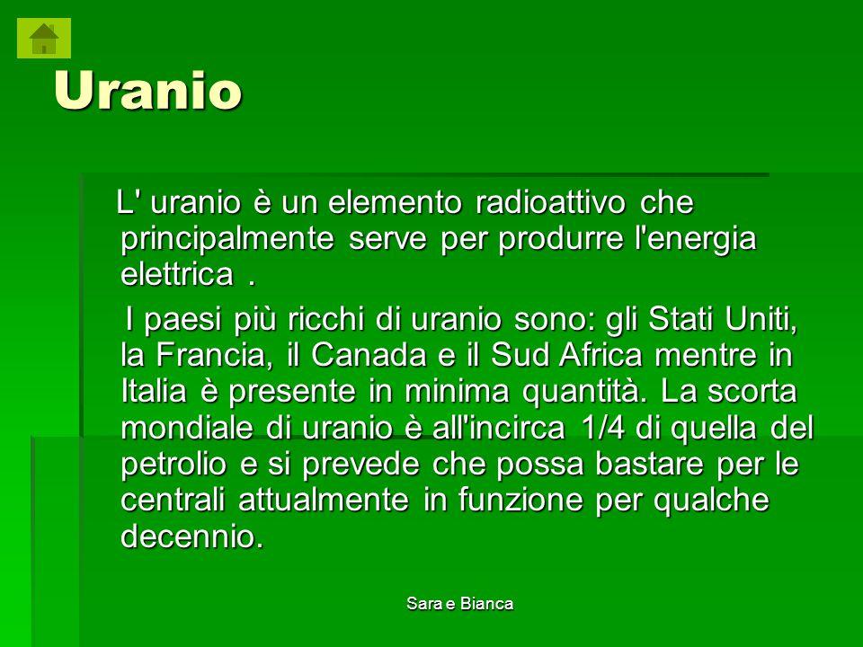 Uranio L uranio è un elemento radioattivo che principalmente serve per produrre l energia elettrica .