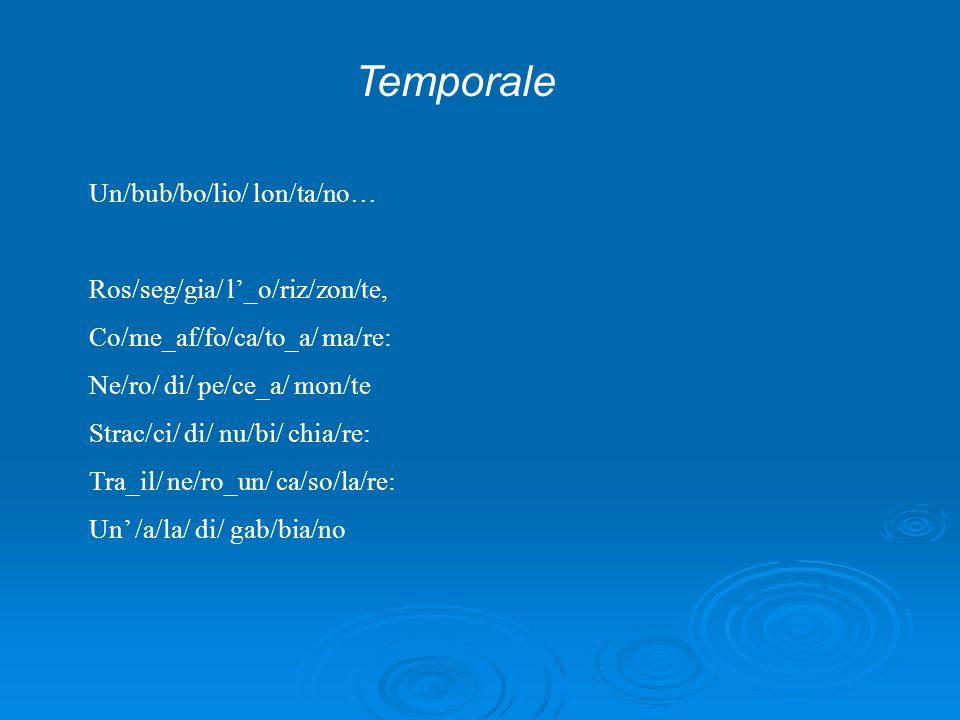Temporale Un/bub/bo/lio/ lon/ta/no… Ros/seg/gia/ l'_o/riz/zon/te,