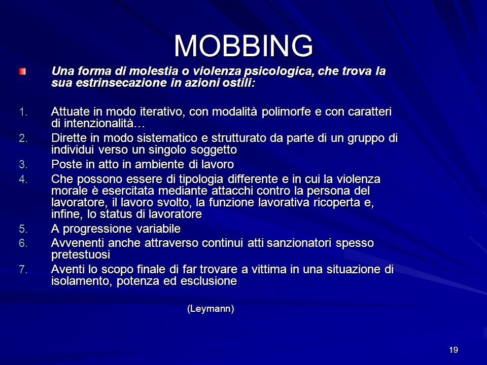 MOBBING Una forma di molestia o violenza psicologica, che trova la sua estrinsecazione in azioni ostili: