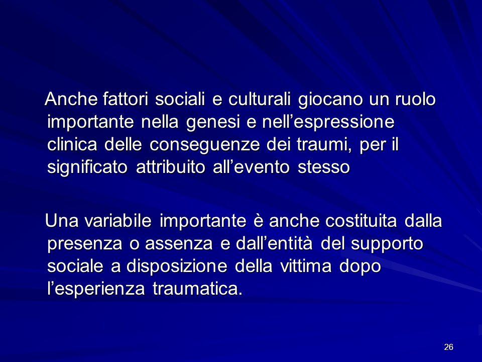 Anche fattori sociali e culturali giocano un ruolo importante nella genesi e nell'espressione clinica delle conseguenze dei traumi, per il significato attribuito all'evento stesso