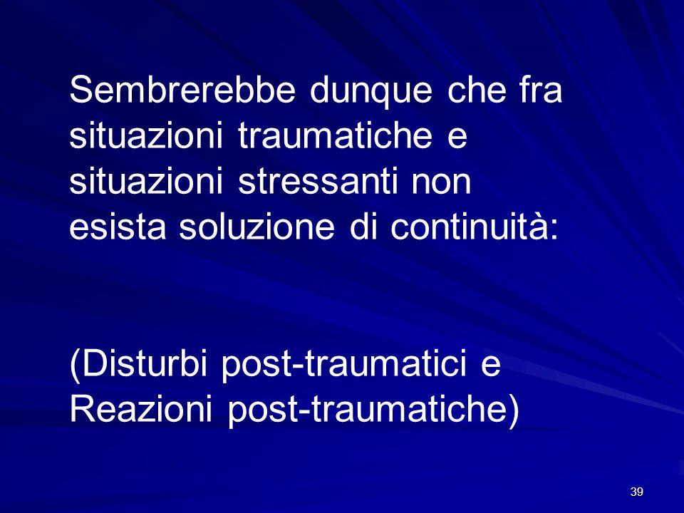 Sembrerebbe dunque che fra situazioni traumatiche e situazioni stressanti non esista soluzione di continuità: