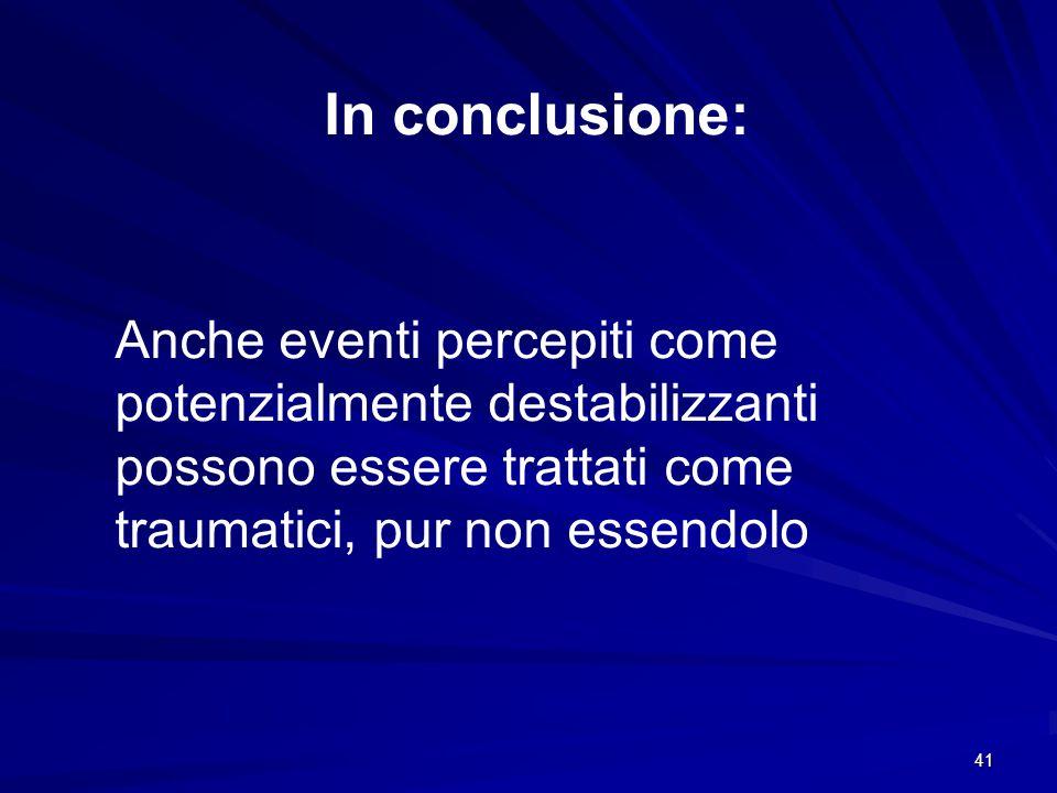 In conclusione: Anche eventi percepiti come potenzialmente destabilizzanti possono essere trattati come traumatici, pur non essendolo.
