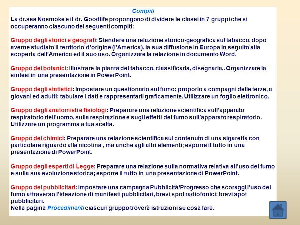 Compiti La dr.ssa Nosmoke e il dr. Goodlife propongono di dividere le classi in 7 gruppi che si occuperanno ciascuno dei seguenti compiti: