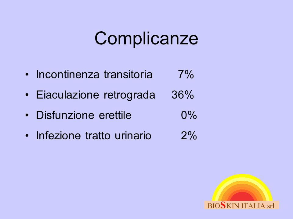 Complicanze Incontinenza transitoria 7% Eiaculazione retrograda 36%
