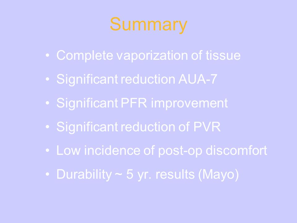 Summary Complete vaporization of tissue Significant reduction AUA-7