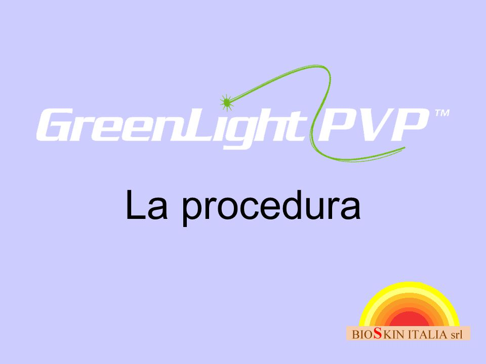 La procedura We will now go through a GreenLight PVP Procedure step by step.
