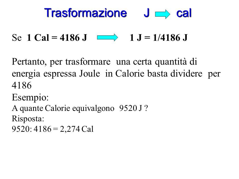 Trasformazione J cal Se 1 Cal = 4186 J 1 J = 1/4186 J