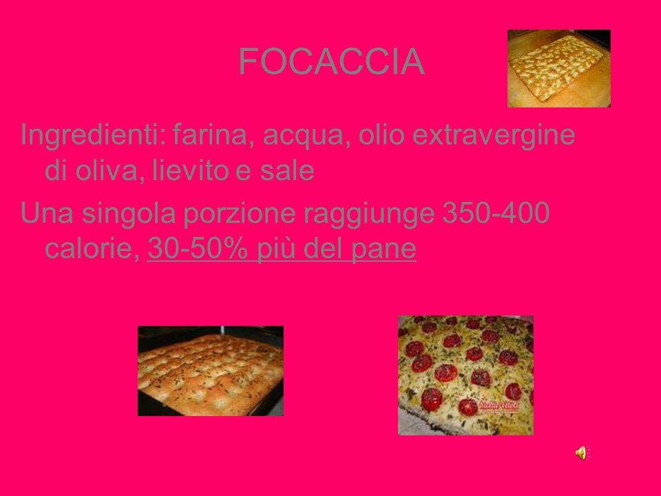FOCACCIA Ingredienti: farina, acqua, olio extravergine di oliva, lievito e sale.