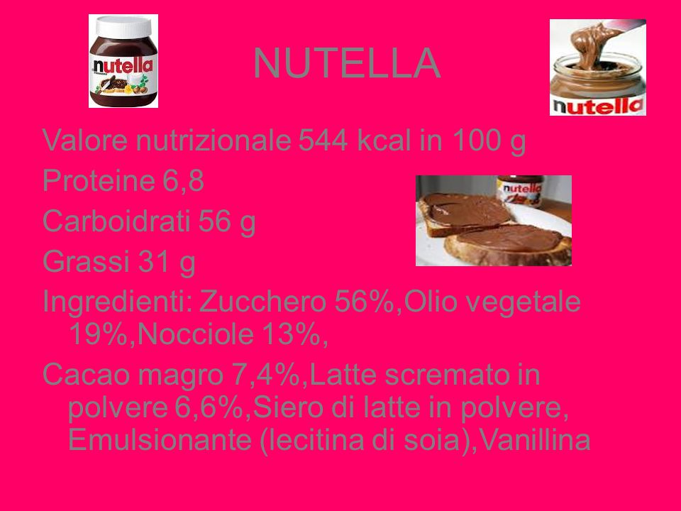 NUTELLA Valore nutrizionale 544 kcal in 100 g Proteine 6,8