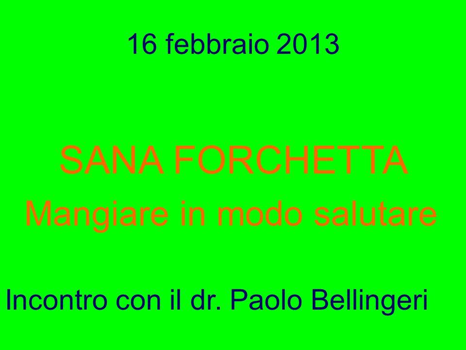 SANA FORCHETTA Mangiare in modo salutare 16 febbraio 2013