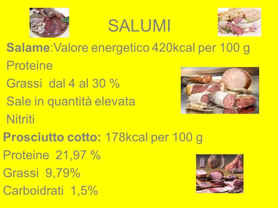 SALUMI Salame:Valore energetico 420kcal per 100 g Proteine