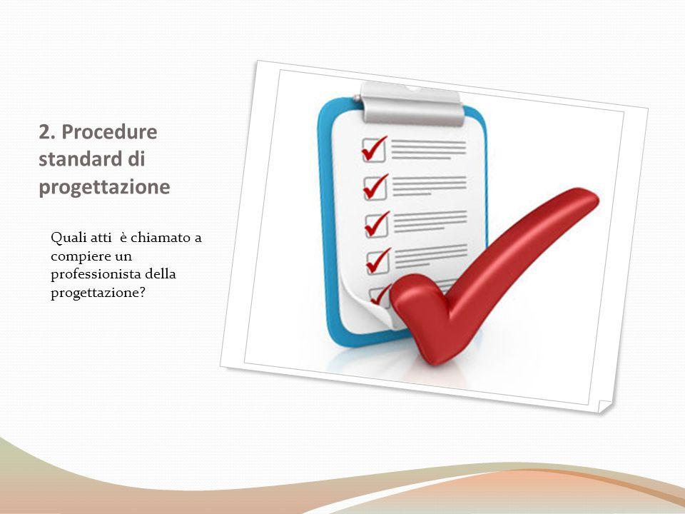 2. Procedure standard di progettazione