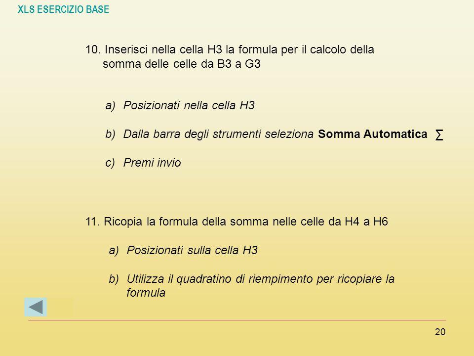 10. Inserisci nella cella H3 la formula per il calcolo della somma delle celle da B3 a G3