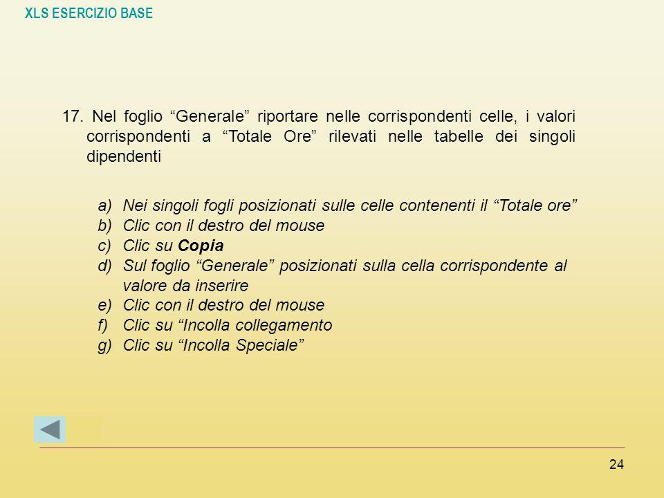 17. Nel foglio Generale riportare nelle corrispondenti celle, i valori corrispondenti a Totale Ore rilevati nelle tabelle dei singoli dipendenti