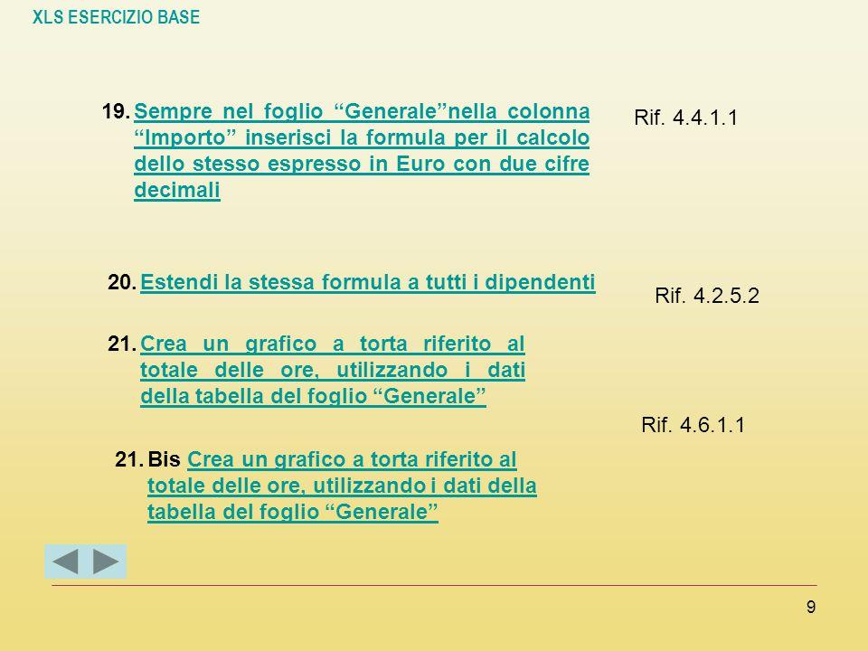 Sempre nel foglio Generale nella colonna Importo inserisci la formula per il calcolo dello stesso espresso in Euro con due cifre decimali