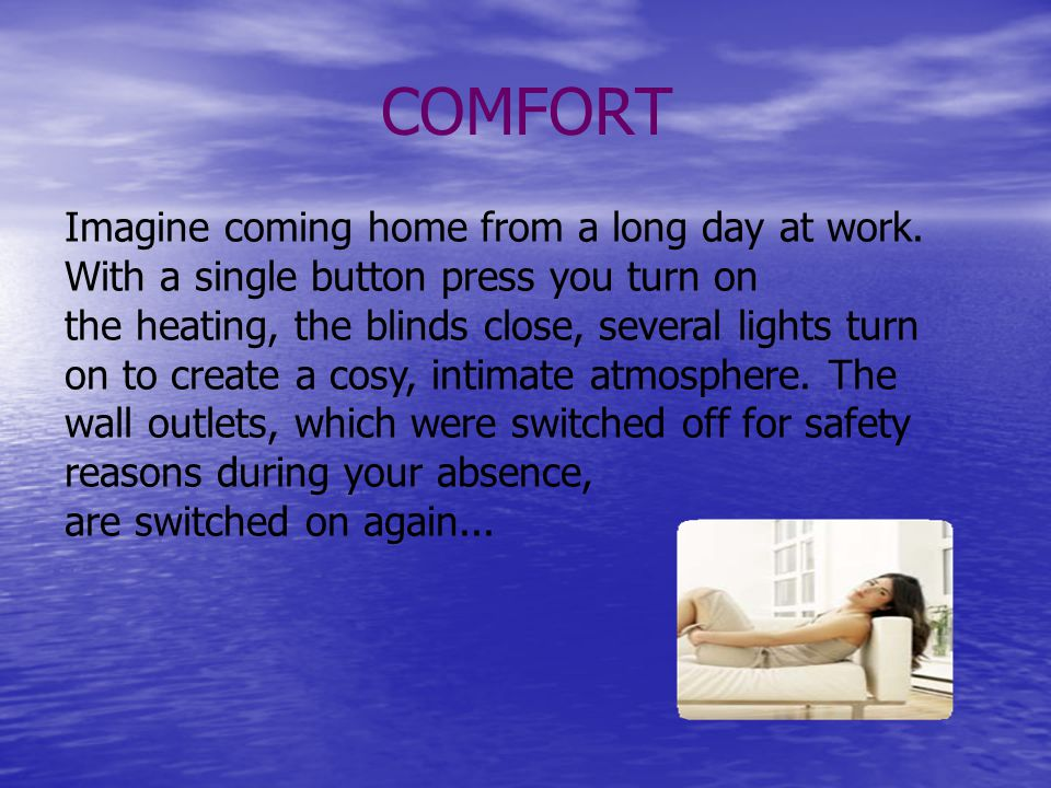 COMFORT Imagine coming home from a long day at work. With a single button press you turn on.