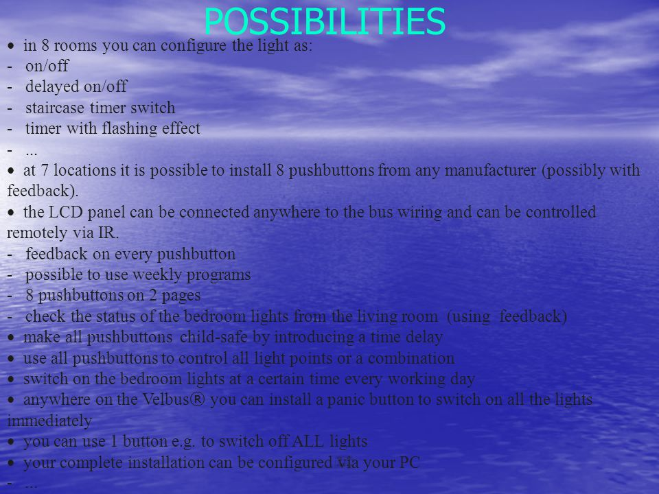 POSSIBILITIES • in 8 rooms you can configure the light as: - on/off