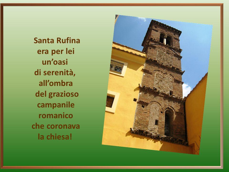 Santa Rufina era per lei. un'oasi. di serenità, all'ombra. del grazioso. campanile. romanico.