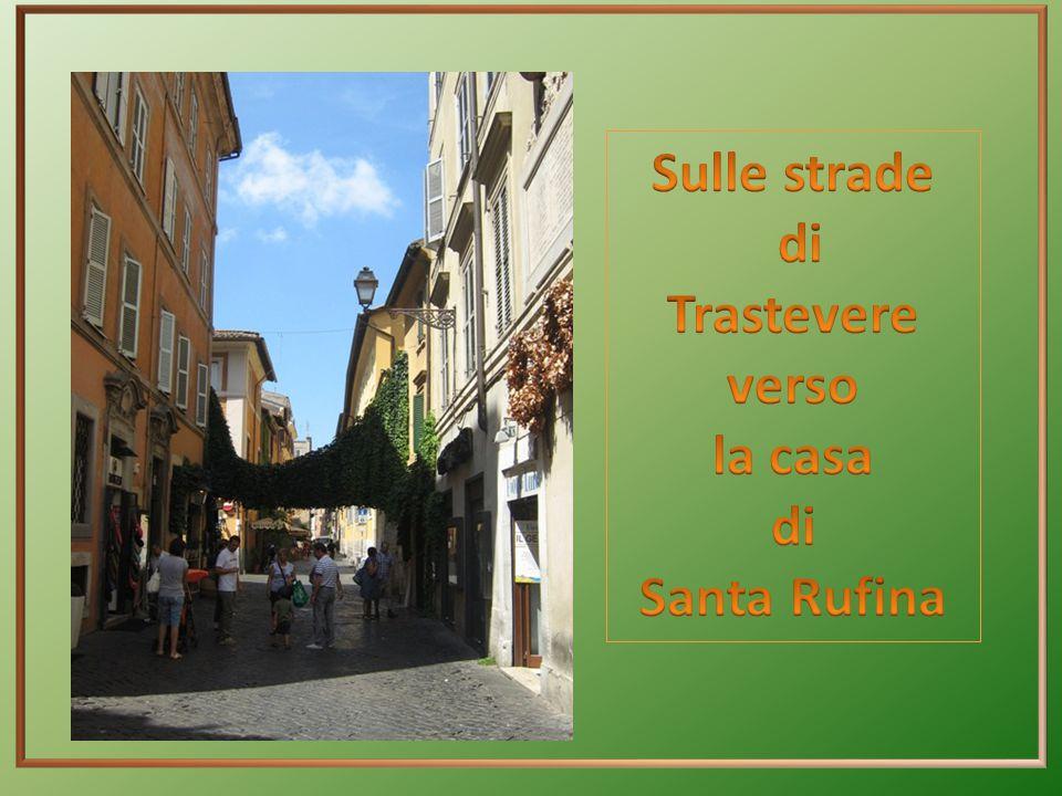 Sulle strade di Trastevere verso la casa Santa Rufina