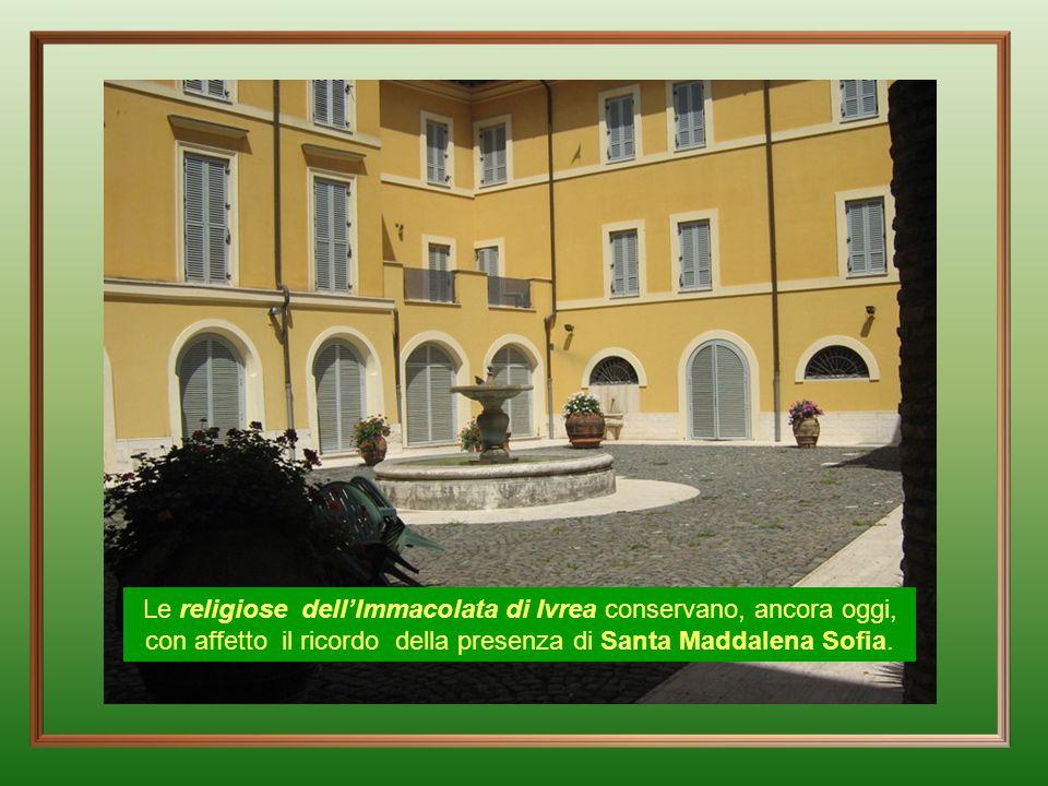 Le religiose dell'Immacolata di Ivrea conservano, ancora oggi, con affetto il ricordo della presenza di Santa Maddalena Sofia.