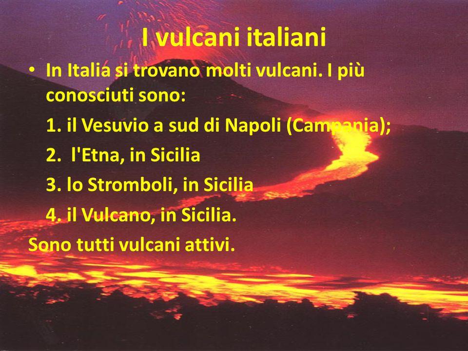 I vulcani italiani In Italia si trovano molti vulcani. I più conosciuti sono: 1. il Vesuvio a sud di Napoli (Campania);