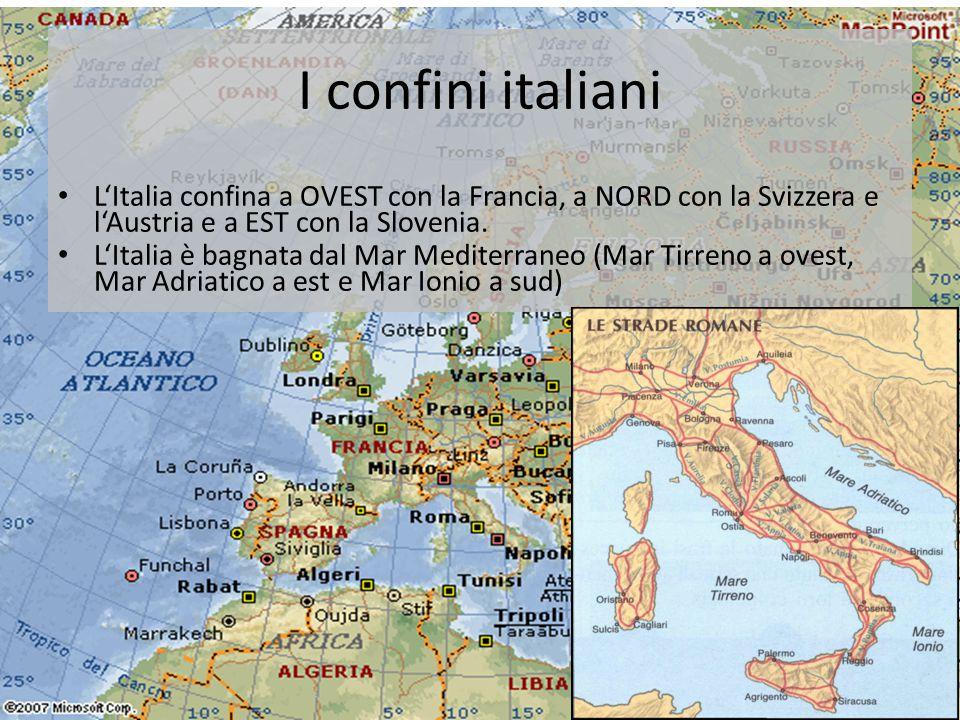 I confini italiani L'Italia confina a OVEST con la Francia, a NORD con la Svizzera e l'Austria e a EST con la Slovenia.
