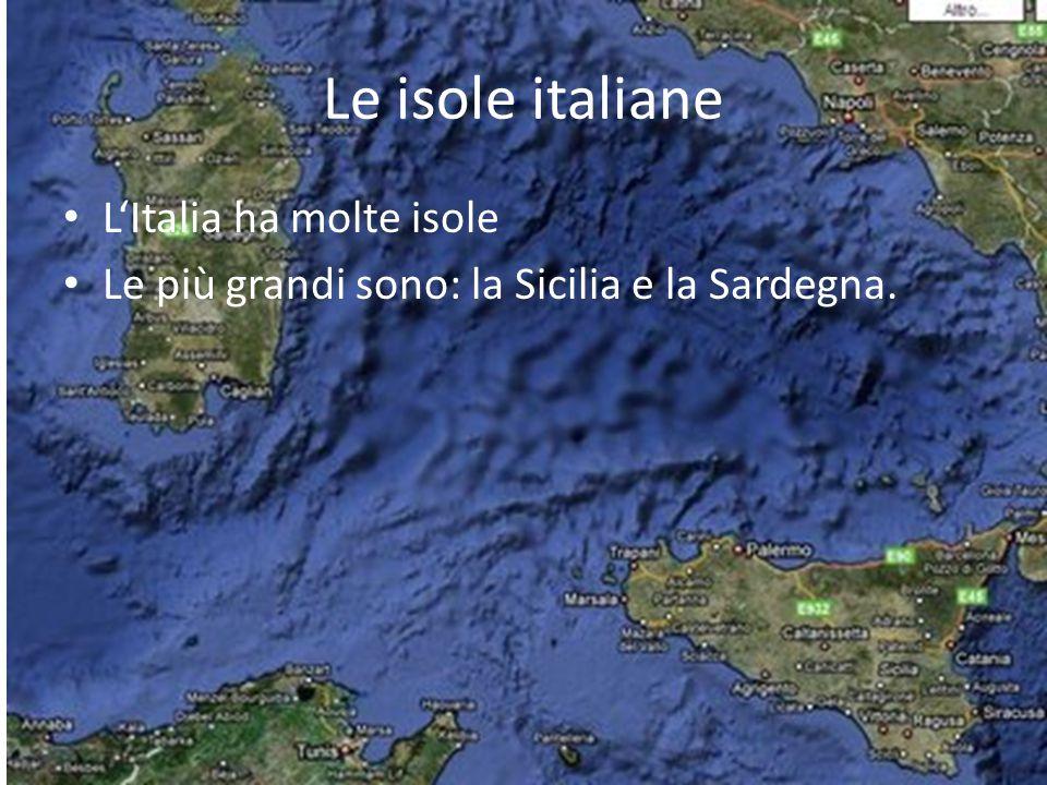 Le isole italiane L'Italia ha molte isole