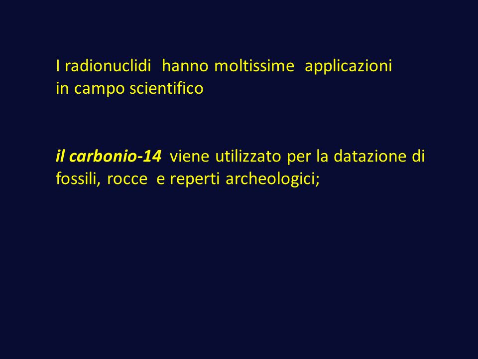 I radionuclidi hanno moltissime applicazioni in campo scientifico