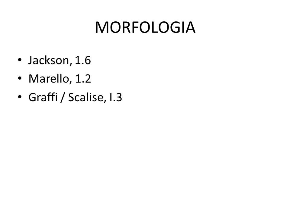 MORFOLOGIA Jackson, 1.6 Marello, 1.2 Graffi / Scalise, I.3
