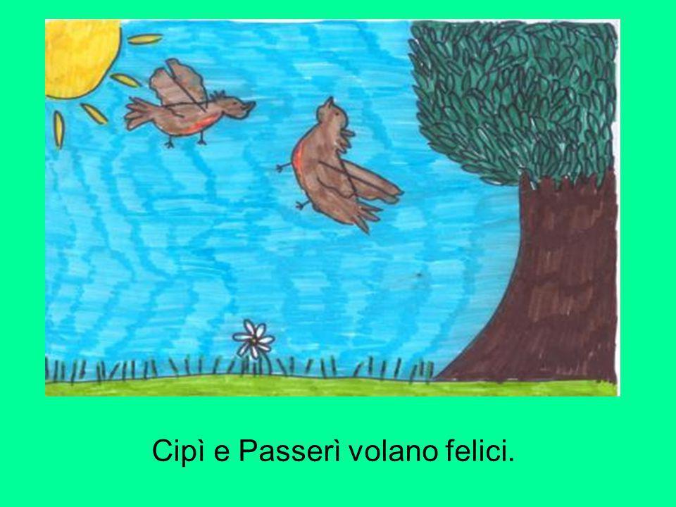 Cipì e Passerì volano felici.