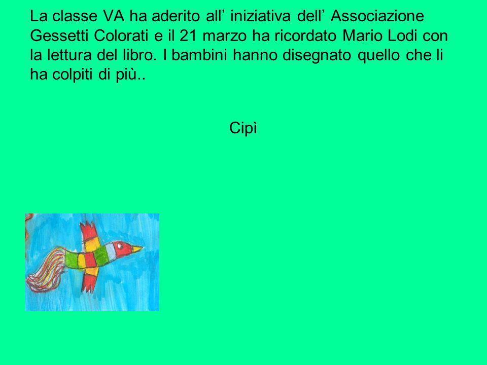 La classe VA ha aderito all' iniziativa dell' Associazione Gessetti Colorati e il 21 marzo ha ricordato Mario Lodi con la lettura del libro. I bambini hanno disegnato quello che li ha colpiti di più..