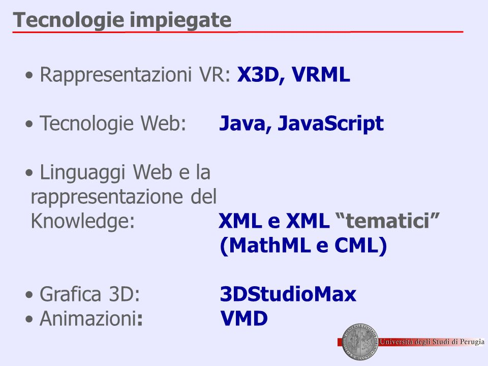 Tecnologie impiegate Rappresentazioni VR: X3D, VRML. Tecnologie Web: Java, JavaScript. Linguaggi Web e la.