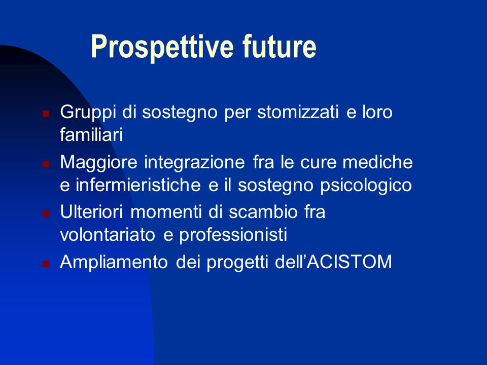 Prospettive future Gruppi di sostegno per stomizzati e loro familiari