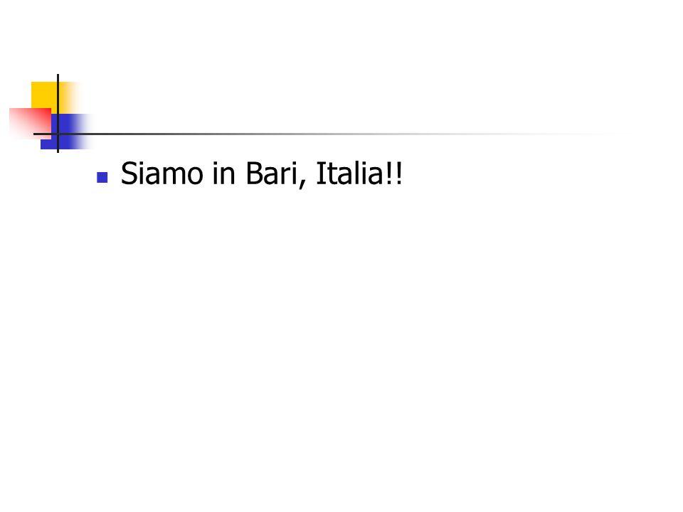 Siamo in Bari, Italia!!
