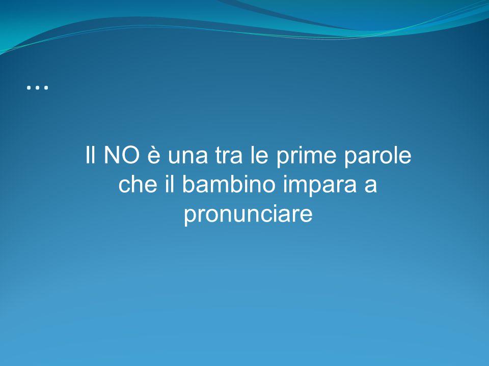 Il NO è una tra le prime parole che il bambino impara a pronunciare