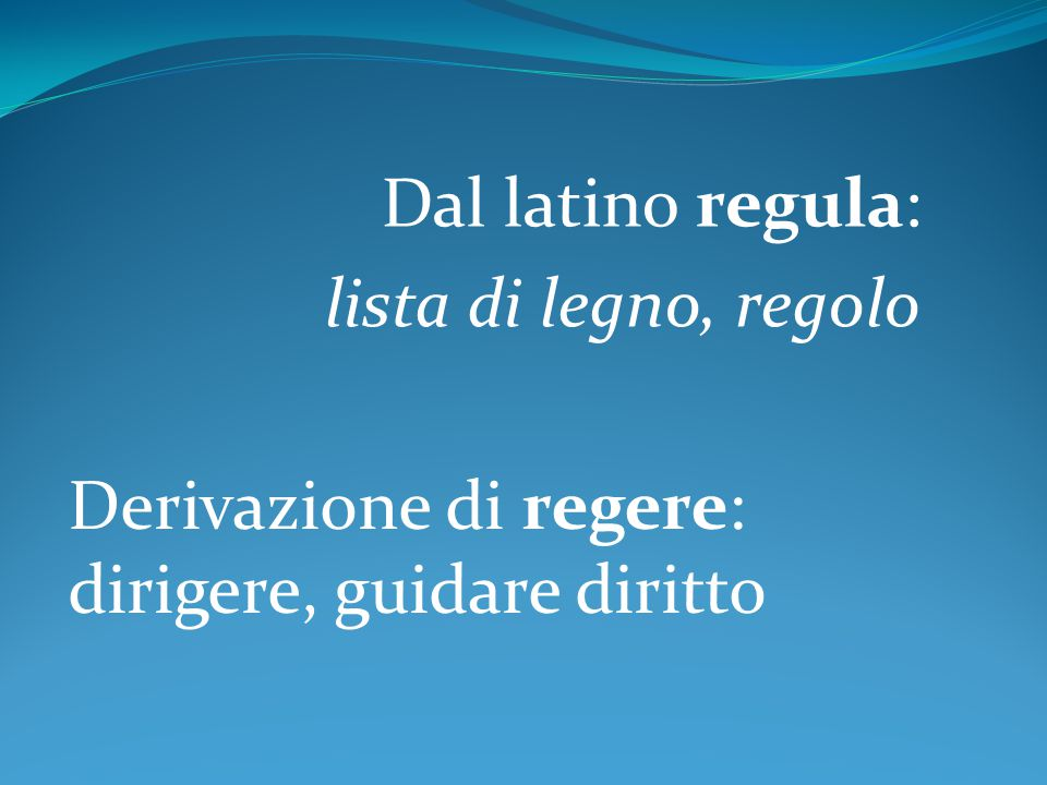 Dal latino regula: lista di legno, regolo