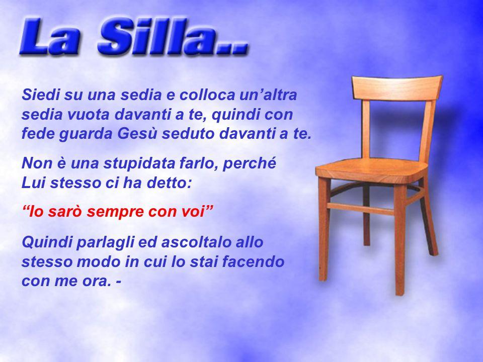 Siedi su una sedia e colloca un'altra sedia vuota davanti a te, quindi con fede guarda Gesù seduto davanti a te.
