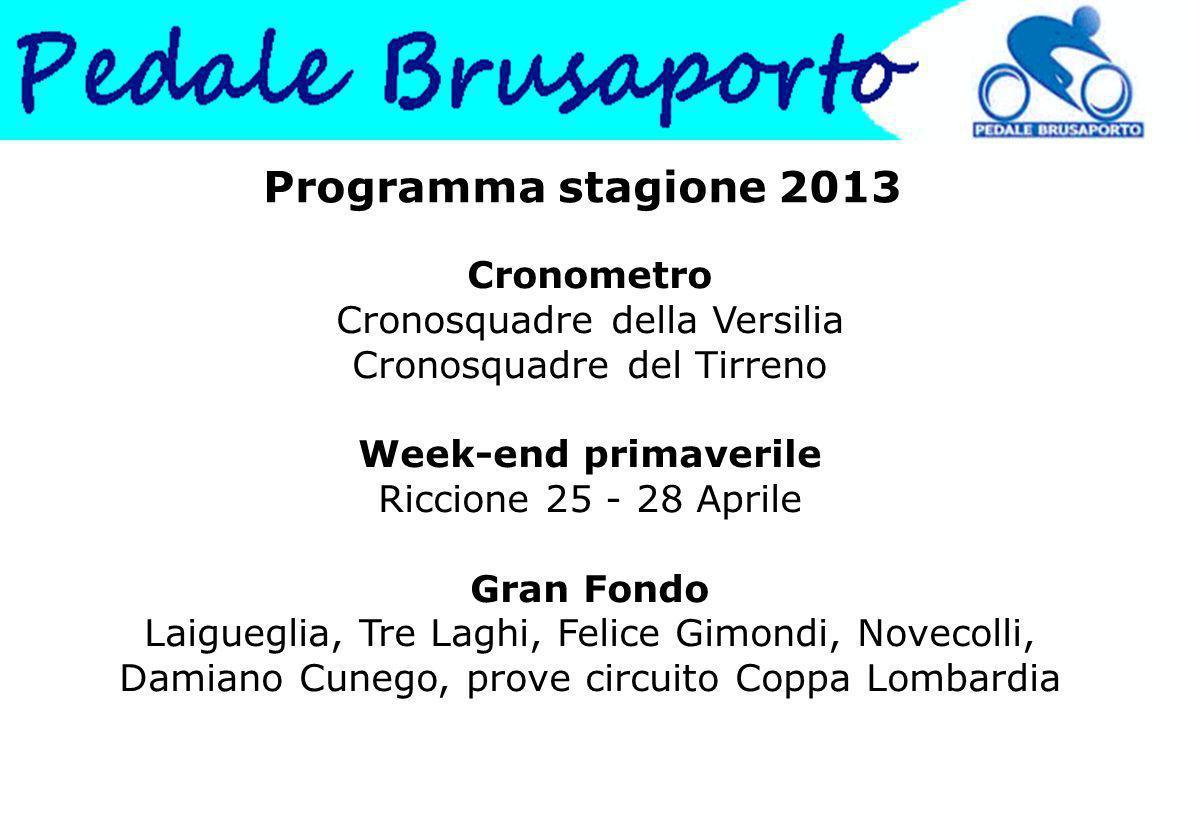 Programma stagione 2013 Cronometro Cronosquadre della Versilia Cronosquadre del Tirreno. Week-end primaverile Riccione 25 - 28 Aprile.