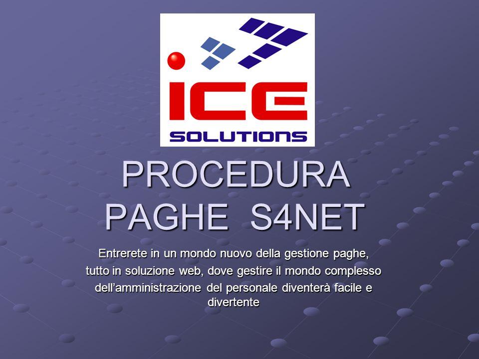 PROCEDURA PAGHE S4NET Entrerete in un mondo nuovo della gestione paghe, tutto in soluzione web, dove gestire il mondo complesso.