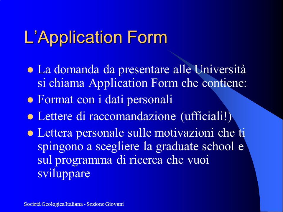 L'Application Form La domanda da presentare alle Università si chiama Application Form che contiene: