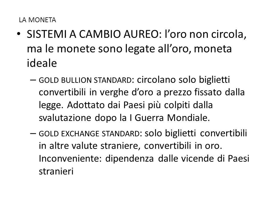 LA MONETA SISTEMI A CAMBIO AUREO: l'oro non circola, ma le monete sono legate all'oro, moneta ideale.